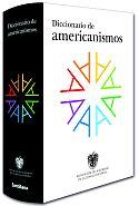 La nueva RAE, un espejismo de representatividad, neutralidad ideológica, laboriosidad y modernidad, 12: El Diccionario de ¿Americanismos?