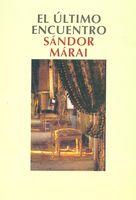 Lecturas y ediciones recomendables: «El último encuentro», de Sándor Márai