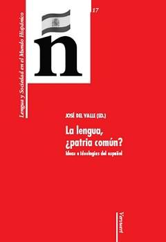 Se publica «La lengua, ¿patria común? Ideas e ideologías del español» (José del Valle, ed.)